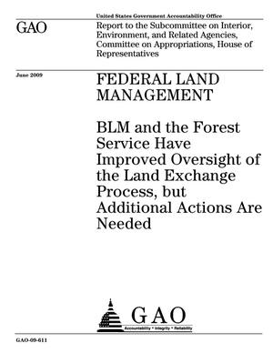Primary view of object titled 'Federal Land Management: BLM and the Forest Service Have Improved Oversight of the Land Exchange Process, but Additional Actions Are Needed'.