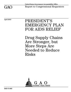Primary view of object titled 'President's Emergency Plan For AIDS Relief: Drug Supply Chains Are Stronger, but More Steps Are Needed to Reduce Risks'.