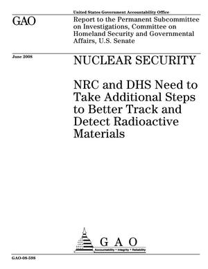 Primary view of object titled 'Nuclear Security: NRC and DHS Need to Take Additional Steps to Better Track and Detect Radioactive Materials'.