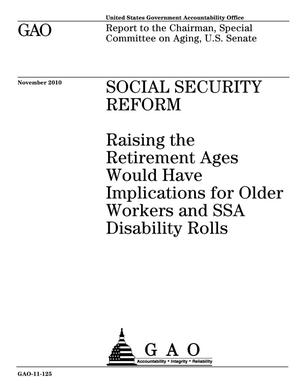 Primary view of object titled 'Social Security Reform: Raising the Retirement Ages Would Have Implications for Older Workers and SSA Disability Rolls'.