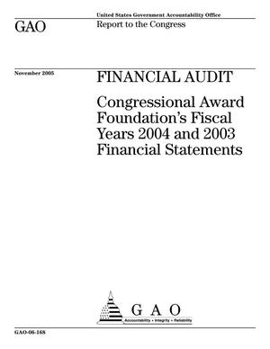 Primary view of object titled 'Financial Audit: Congressional Award Foundation's Fiscal Years 2004 and 2003 Financial Statements'.