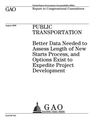 Primary view of object titled 'Public Transportation: Better Data Needed to Assess Length of New Starts Process, and Options Exist to Expedite Project Development'.