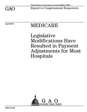 Primary view of object titled 'Medicare: Legislative Modifications Have Resulted in Payment Adjustments for Most Hospitals'.