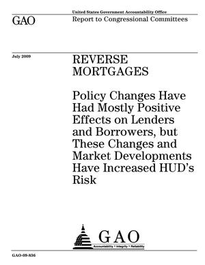 Primary view of object titled 'Reverse Mortgages: Policy Changes Have Had Mostly Positive Effects on Lenders and Borrowers, but These Changes and Market Developments Have Increased HUD's Risk'.
