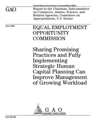 Primary view of object titled 'Equal Employment Opportunity Commission: Sharing Promising Practices and Fully Implementing Strategic Human Capital Planning Can Improve Management of Growing Workload'.