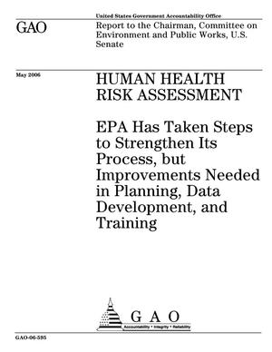 Primary view of object titled 'Human Health Risk Assessment: EPA Has Taken Steps to Strengthen Its Process, but Improvements Needed in Planning, Data Development, and Training'.