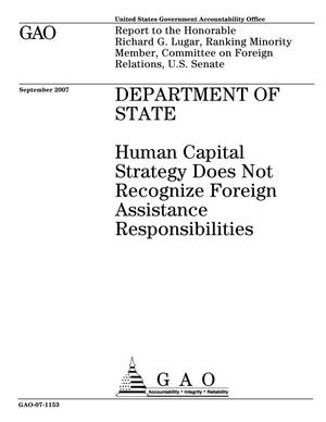 Primary view of object titled 'Department of State: Human Capital Strategy Does Not Recognize Foreign Assistance Responsibilities'.