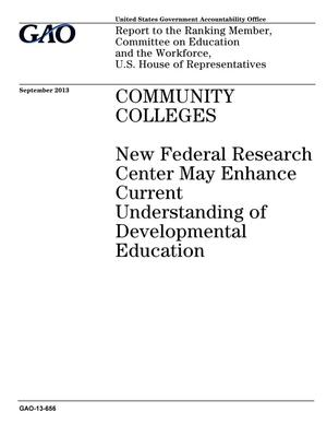 Primary view of object titled 'Community Colleges: New Federal Research Center May Enhance Current Understanding of Developmental Education'.
