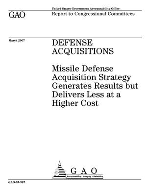 Primary view of object titled 'Defense Acquisitions: Missile Defense Acquisition Strategy Generates Results but Delivers Less at a Higher Cost'.