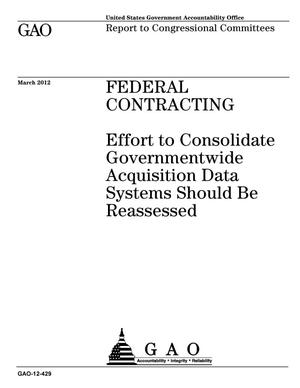 Primary view of object titled 'Federal Contracting: Effort to Consolidate Governmentwide Acquisition Data Systems Should Be Reassessed'.