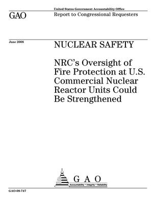 Primary view of object titled 'Nuclear Safety: NRC's Oversight of Fire Protection at U.S. Commercial Nuclear Reactor Units Could Be Strengthened'.