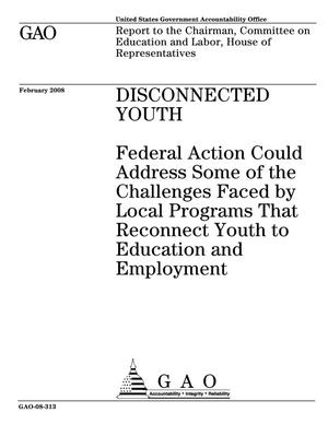 Primary view of object titled 'Disconnected Youth: Federal Action Could Address Some of the Challenges Faced by Local Programs That Reconnect Youth to Education and Employment'.