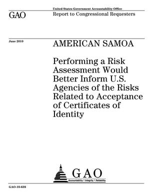 Primary view of object titled 'American Samoa: Performing a Risk Assessment Would Better Inform U.S. Agencies of the Risks Related to Acceptance of Certificates of Identity'.