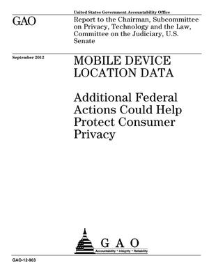 Primary view of object titled 'Mobile Device Location Data: Additional Federal Actions Could Help Protect Consumer Privacy'.