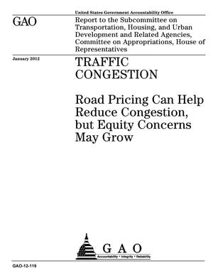 Primary view of object titled 'Traffic Congestion: Road Pricing Can Help Reduce Congestion, but Equity Concerns May Grow'.