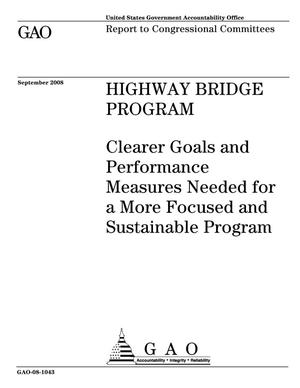 Primary view of object titled 'Highway Bridge Program: Clearer Goals and Performance Measures Needed for a More Focused and Sustainable Program'.