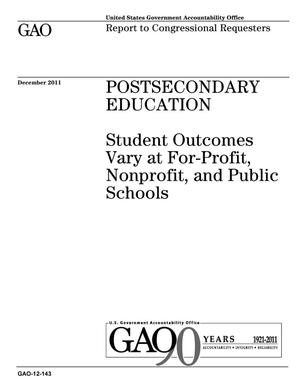 Primary view of object titled 'Postsecondary Education: Student Outcomes Vary at For-Profit, Nonprofit, and Public Schools'.