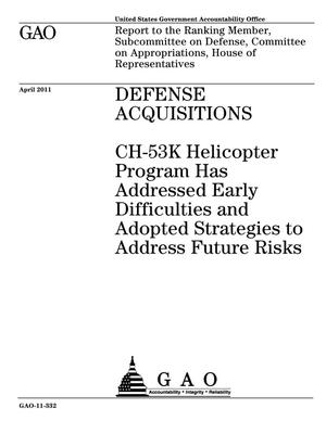 Primary view of object titled 'Defense Acquisitions: CH-53K Helicopter Program Has Addressed Early Difficulties and Adopted Strategies to Address Future Risks'.