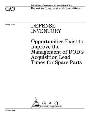 Primary view of object titled 'Defense Inventory: Opportunities Exist to Improve the Management of DOD's Acquisition Lead Times for Spare Parts'.