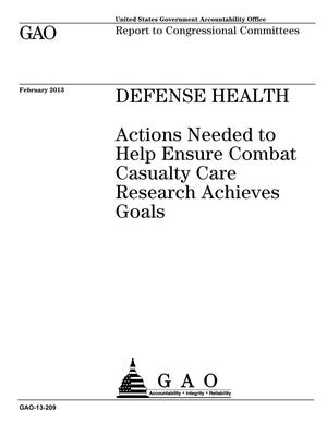 Primary view of object titled 'Defense Health: Actions Needed to Help Ensure Combat Casualty Care Research Achieves Goals'.