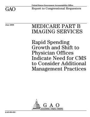 Primary view of object titled 'Medicare Part B Imaging Services: Rapid Spending Growth and Shift to Physician Offices Indicate Need for CMS to Consider Additional Management Practices'.