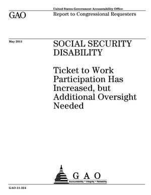 Primary view of object titled 'Social Security Disability: Ticket to Work Participation Has Increased, but Additional Oversight Needed'.