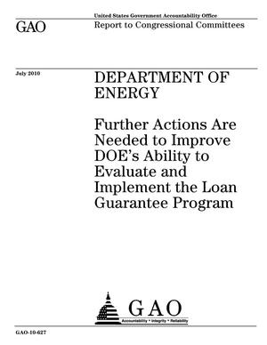 Primary view of object titled 'Department of Energy: Further Actions Are Needed to Improve DOE's Ability to Evaluate and Implement the Loan Guarantee Program'.