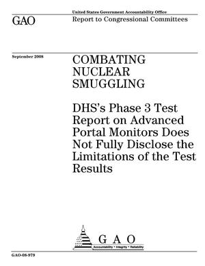 Primary view of object titled 'Combating Nuclear Smuggling: DHS's Phase 3 Test Report on Advanced Portal Monitors Does Not Fully Disclose the Limitations of the Test Results'.