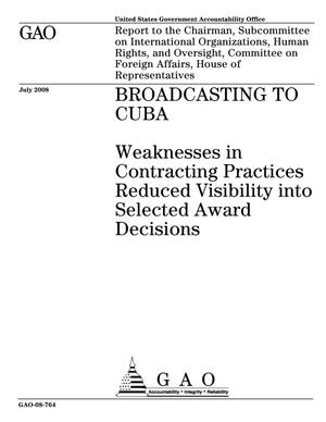 Primary view of object titled 'Broadcasting to Cuba: Weaknesses in Contracting Practices Reduced Visibility into Selected Award Decisions'.