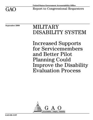 Primary view of object titled 'Military Disability System: Increased Supports for Servicemembers and Better Pilot Planning Could Improve the Disability Evaluation Process'.