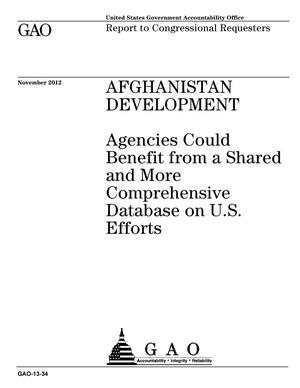 Primary view of object titled 'Afghanistan Development: Agencies Could Benefit from a Shared and More Comprehensive Database on U.S. Efforts'.