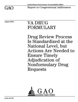 Primary view of object titled 'VA Drug Formulary: Drug Review Process Is Standardized at the National Level, but Actions Are Needed to Ensure Timely Adjudication of Nonformulary Drug Requests'.