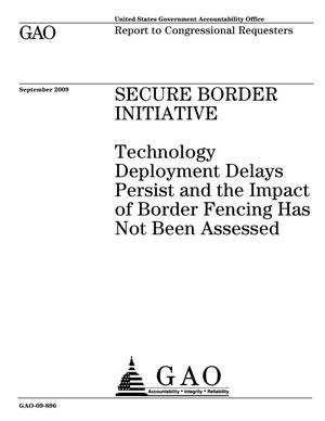 Primary view of object titled 'Secure Border Initiative: Technology Deployment Delays Persist and the Impact of Border Fencing Has Not Been Assessed'.