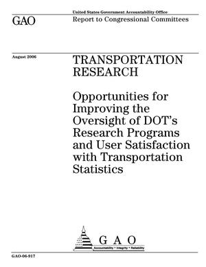 Primary view of object titled 'Transportation Research: Opportunities for Improving the Oversight of DOT's Research Programs and User Satisfaction with Transportation Statistics'.