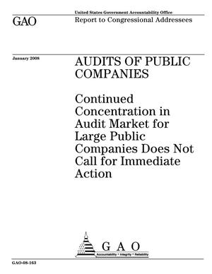 Primary view of object titled 'Audits of Public Companies: Continued Concentration in Audit Market for Large Public Companies Does Not Call for Immediate Action'.