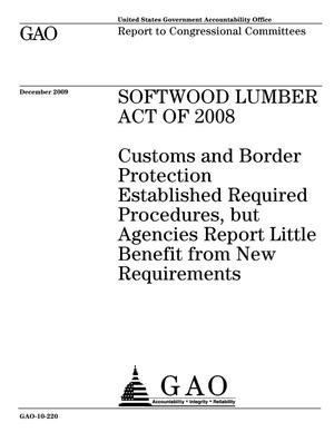 Primary view of object titled 'Softwood Lumber Act of 2008: Customs and Border Protection Established Required Procedures, but Agencies Report Little Benefit from New Requirements'.