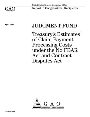 Primary view of object titled 'Judgment Fund: Treasury's Estimates of Claim Payment Processing Costs under the No FEAR Act and Contract Disputes Act'.