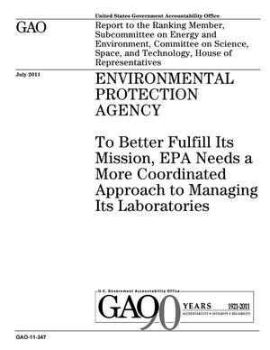 Primary view of object titled 'Environmental Protection Agency: To Better Fulfill Its Mission, EPA Needs a More Coordinated Approach to Managing Its Laboratories'.