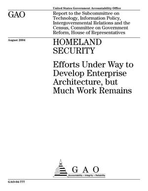 Primary view of object titled 'Homeland Security: Efforts Under Way to Develop Enterprise Architecture, but Much Work Remains'.