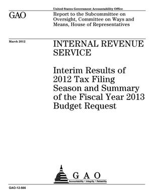 Primary view of object titled 'Internal Revenue Service: Interim Results of 2012 Tax Filing Season and Summary of the Fiscal Year 2013 Budget Request'.