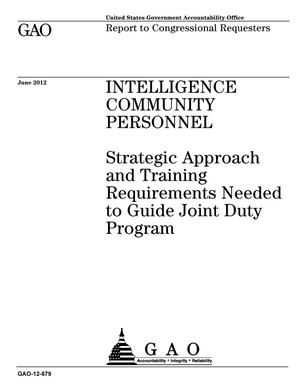 Primary view of object titled 'Intelligence Community Personnel: Strategic Approach and Training Requirements Needed to Guide Joint Duty Program'.