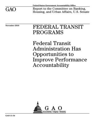 Primary view of object titled 'Federal Transit Programs: Federal Transit Administration Has Opportunities to Improve Performance Accountability'.