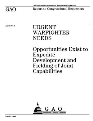 Primary view of object titled 'Urgent Warfighter Needs: Opportunities Exist to Expedite Development and Fielding of Joint Capabilities'.