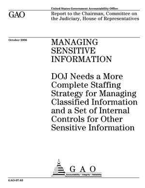 Primary view of object titled 'Managing Sensitive Information: DOJ Needs a More Complete Staffing Strategy for Managing Classified Information and a Set of Internal Controls for Other Sensitive Information'.