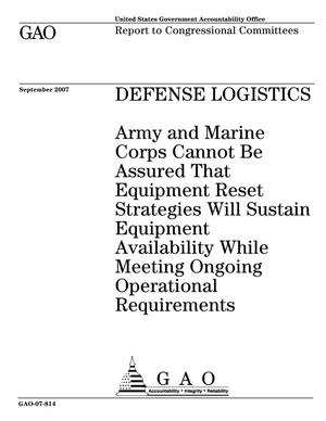 Primary view of object titled 'Defense Logistics: Army and Marine Corps Cannot Be Assured That Equipment Reset Strategies Will Sustain Equipment Availability While Meeting Ongoing Operational Requirements'.
