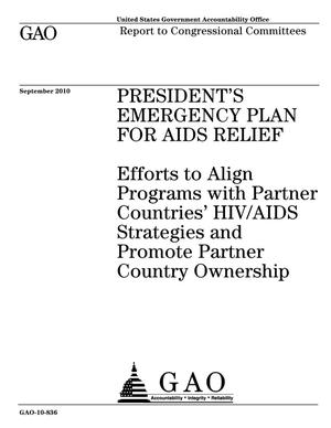 Primary view of object titled 'President's Emergency Plan for AIDS Relief: Efforts to Align Programs with Partner Countries' HIV/AIDS Strategies and Promote Partner Country Ownership'.