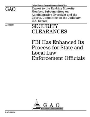 Primary view of object titled 'Security Clearances: FBI Has Enhanced Its Process for State and Local Law Enforcement Officials'.
