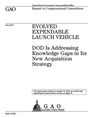 Primary view of object titled 'Evolved Expendable Launch Vehicle: DOD Is Addressing Knowledge Gaps in Its New Acquisition Strategy [Reissued on August 13, 2012]'.
