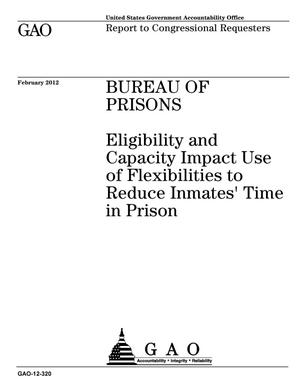 Primary view of object titled 'Bureau of Prisons: Eligibility and Capacity Impact Use of Flexibilities to Reduce Inmates' Time in Prison'.
