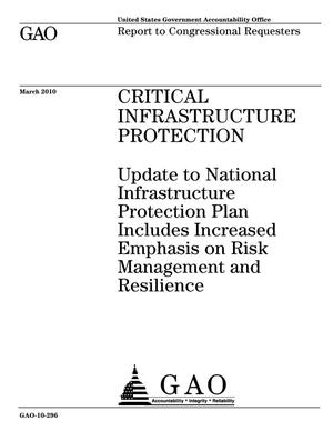 Primary view of object titled 'Critical Infrastructure Protection: Update to National Infrastructure Protection Plan Includes Increased Emphasis on Risk Management and Resilience'.